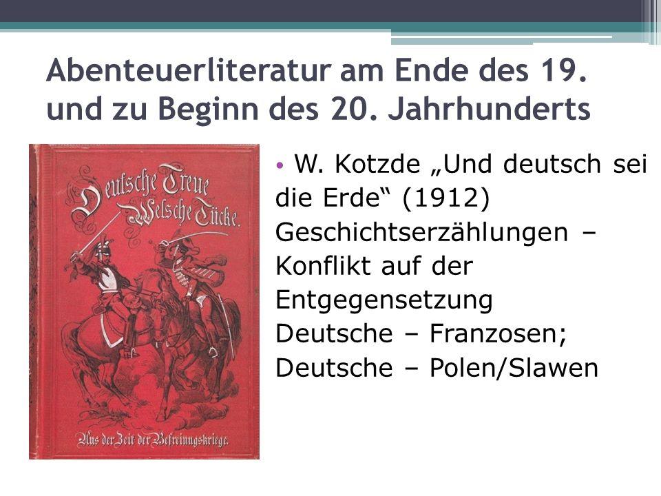 Abenteuerliteratur am Ende des 19. und zu Beginn des 20. Jahrhunderts W. Kotzde Und deutsch sei die Erde (1912) Geschichtserzählungen – Konflikt auf d