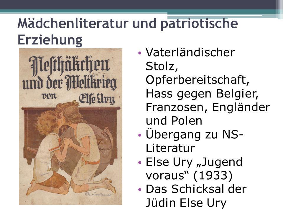 Mädchenliteratur und patriotische Erziehung Vaterländischer Stolz, Opferbereitschaft, Hass gegen Belgier, Franzosen, Engländer und Polen Übergang zu N