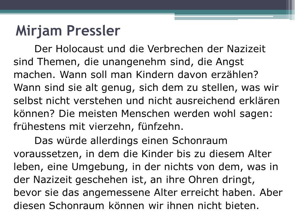 Mirjam Pressler Der Holocaust und die Verbrechen der Nazizeit sind Themen, die unangenehm sind, die Angst machen. Wann soll man Kindern davon erzählen