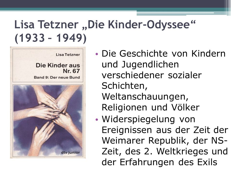 Lisa Tetzner Die Kinder-Odyssee (1933 – 1949) Die Geschichte von Kindern und Jugendlichen verschiedener sozialer Schichten, Weltanschauungen, Religion