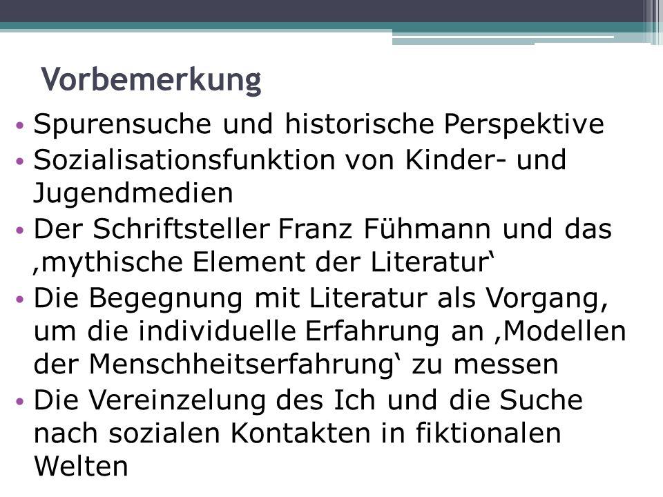 Vorbemerkung Spurensuche und historische Perspektive Sozialisationsfunktion von Kinder- und Jugendmedien Der Schriftsteller Franz Fühmann und das myth
