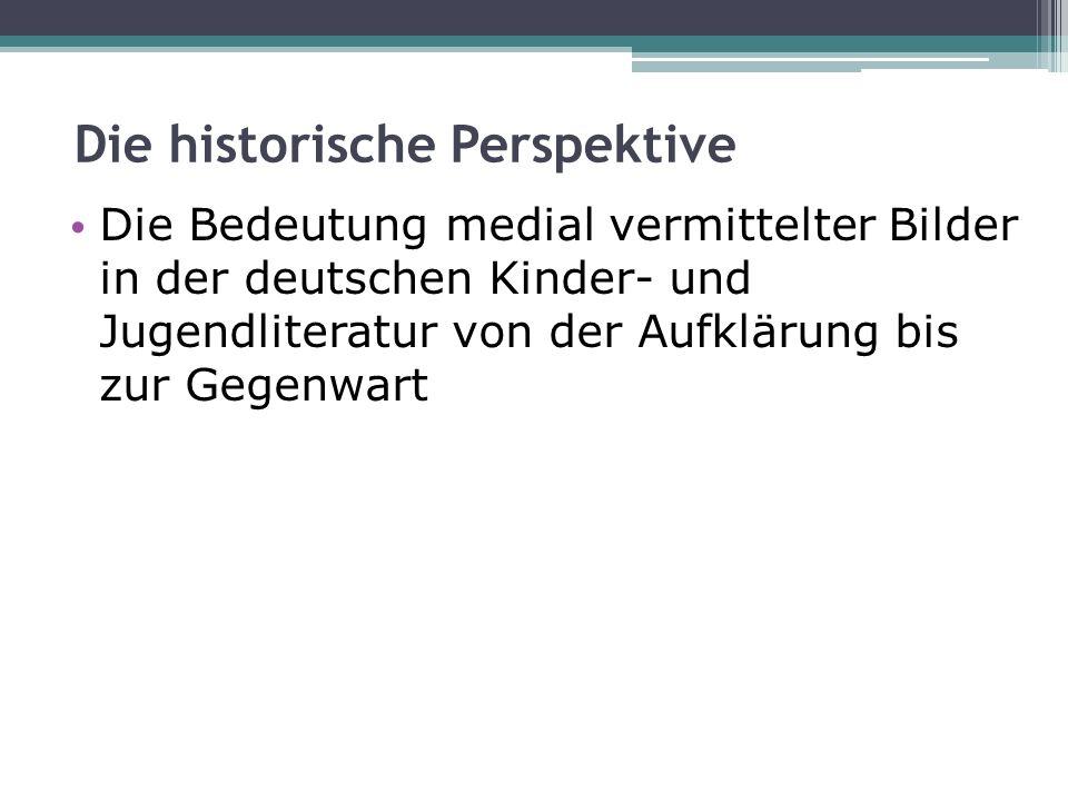 Die historische Perspektive Die Bedeutung medial vermittelter Bilder in der deutschen Kinder- und Jugendliteratur von der Aufklärung bis zur Gegenwart