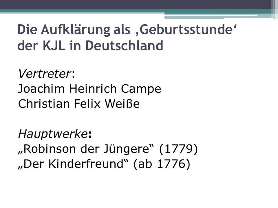 Die Aufklärung als Geburtsstunde der KJL in Deutschland Vertreter: Joachim Heinrich Campe Christian Felix Weiße Hauptwerke: Robinson der Jüngere (1779