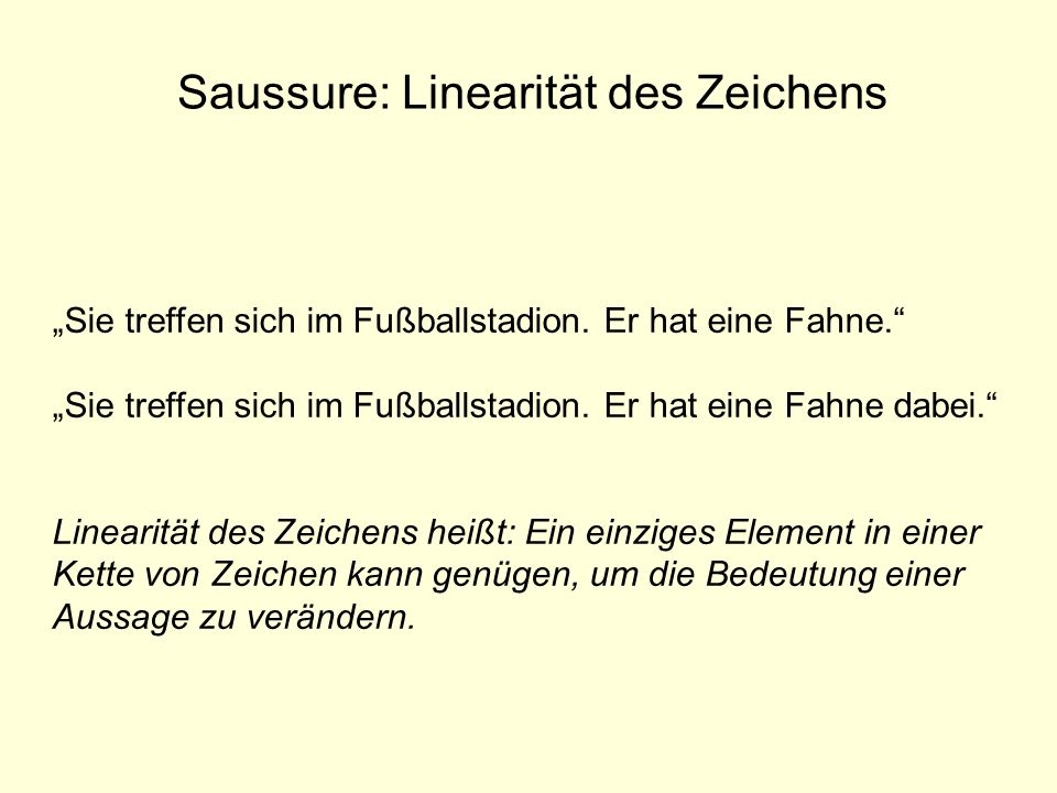 Saussure: Linearität des Zeichens Sie treffen sich im Fußballstadion. Er hat eine Fahne. Sie treffen sich im Fußballstadion. Er hat eine Fahne dabei.