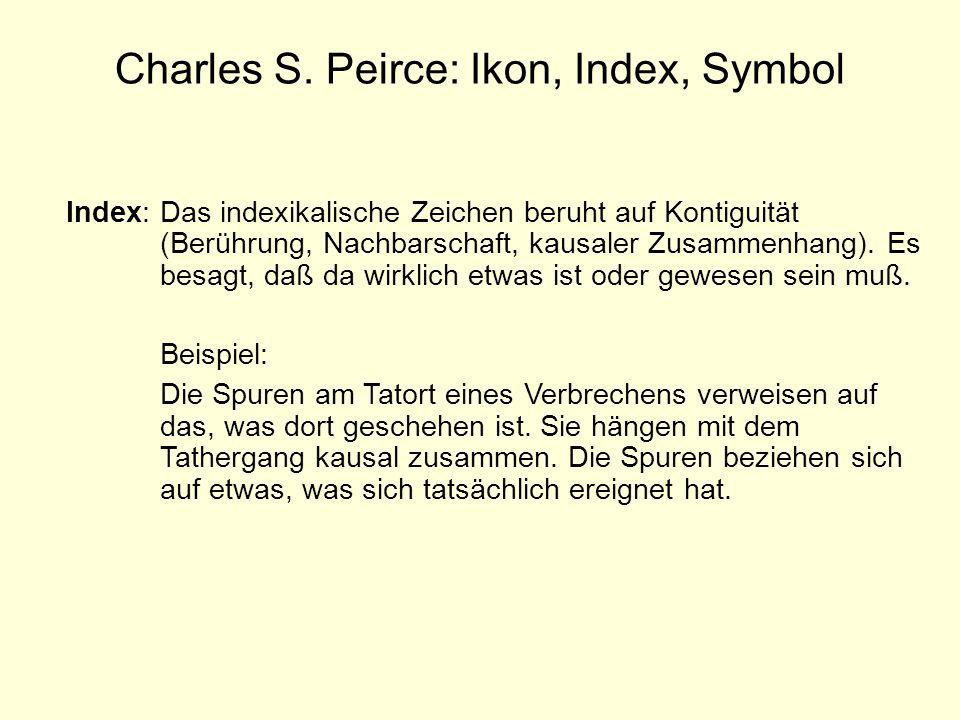 Charles S. Peirce: Ikon, Index, Symbol Index:Das indexikalische Zeichen beruht auf Kontiguität (Berührung, Nachbarschaft, kausaler Zusammenhang). Es b