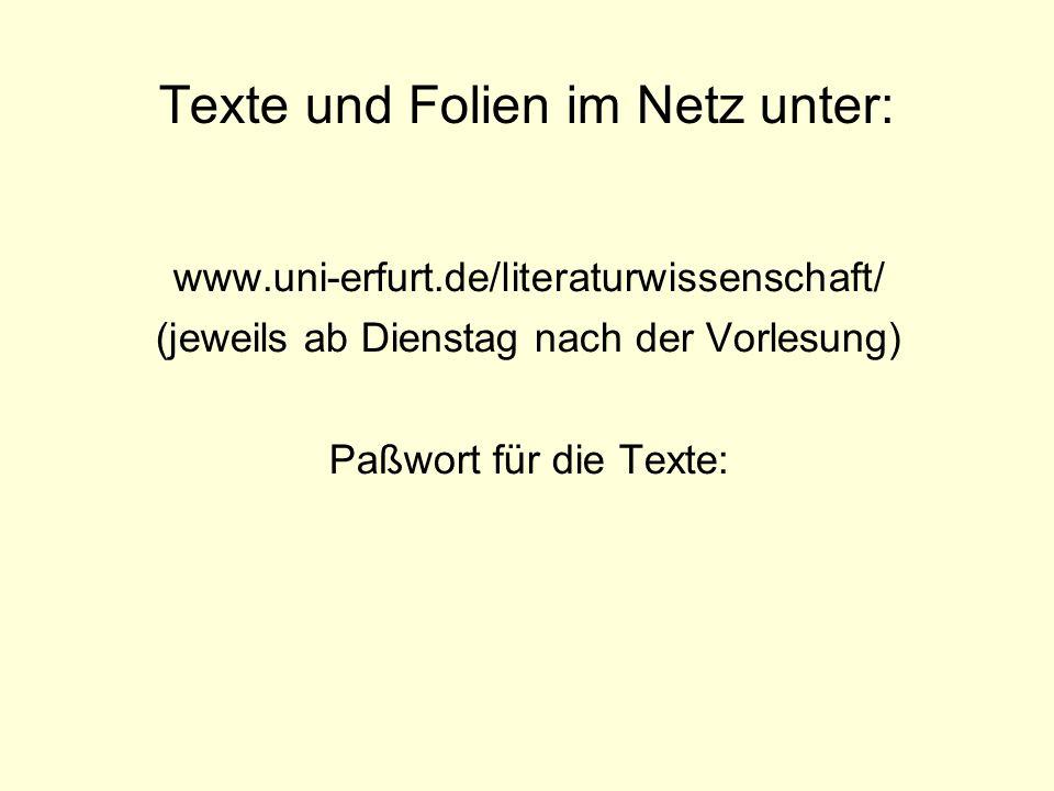 Texte und Folien im Netz unter: www.uni-erfurt.de/literaturwissenschaft/ (jeweils ab Dienstag nach der Vorlesung) Paßwort für die Texte: