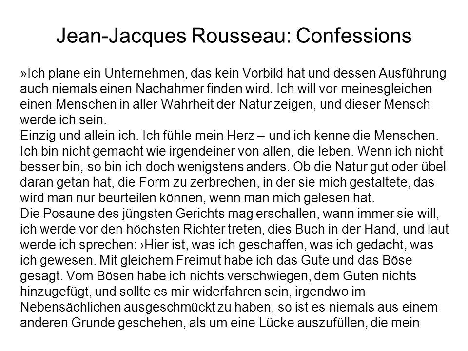 Jean-Jacques Rousseau: Confessions »Ich plane ein Unternehmen, das kein Vorbild hat und dessen Ausführung auch niemals einen Nachahmer finden wird. Ic