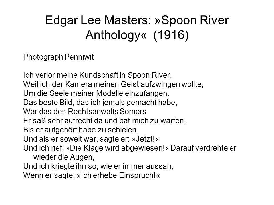 Edgar Lee Masters: »Spoon River Anthology« (1916) Photograph Penniwit Ich verlor meine Kundschaft in Spoon River, Weil ich der Kamera meinen Geist aufzwingen wollte, Um die Seele meiner Modelle einzufangen.