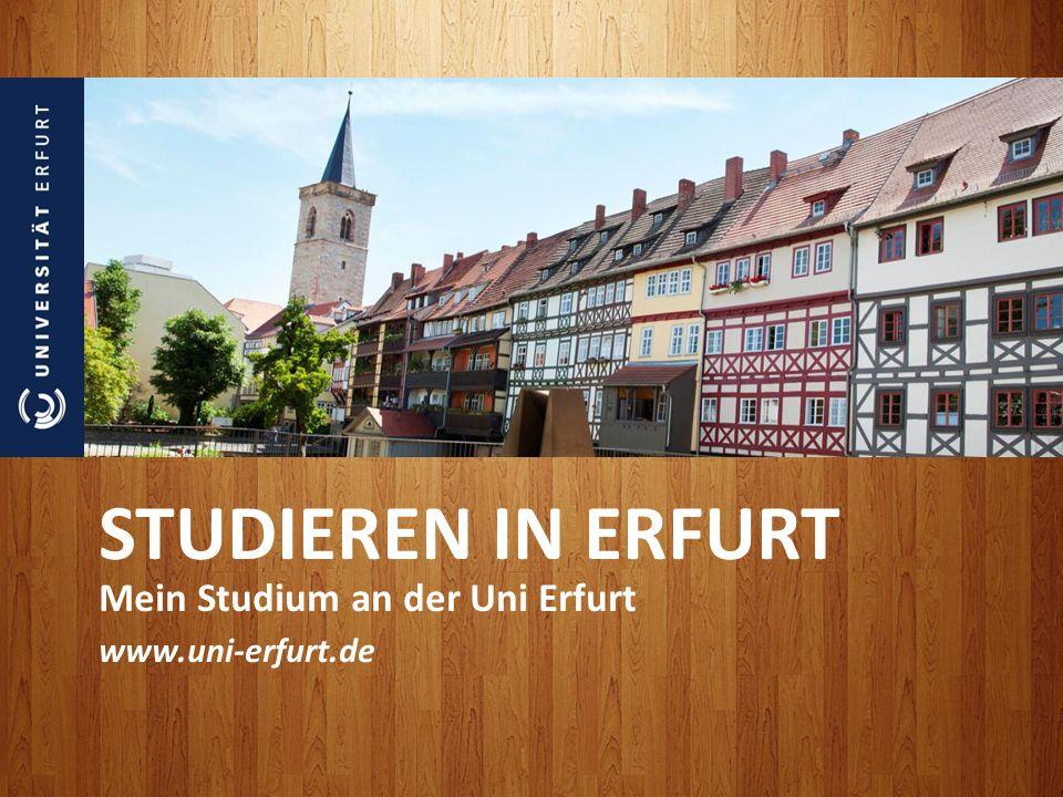 STUDIEREN IN ERFURT Mein Studium an der Uni Erfurt www.uni-erfurt.de