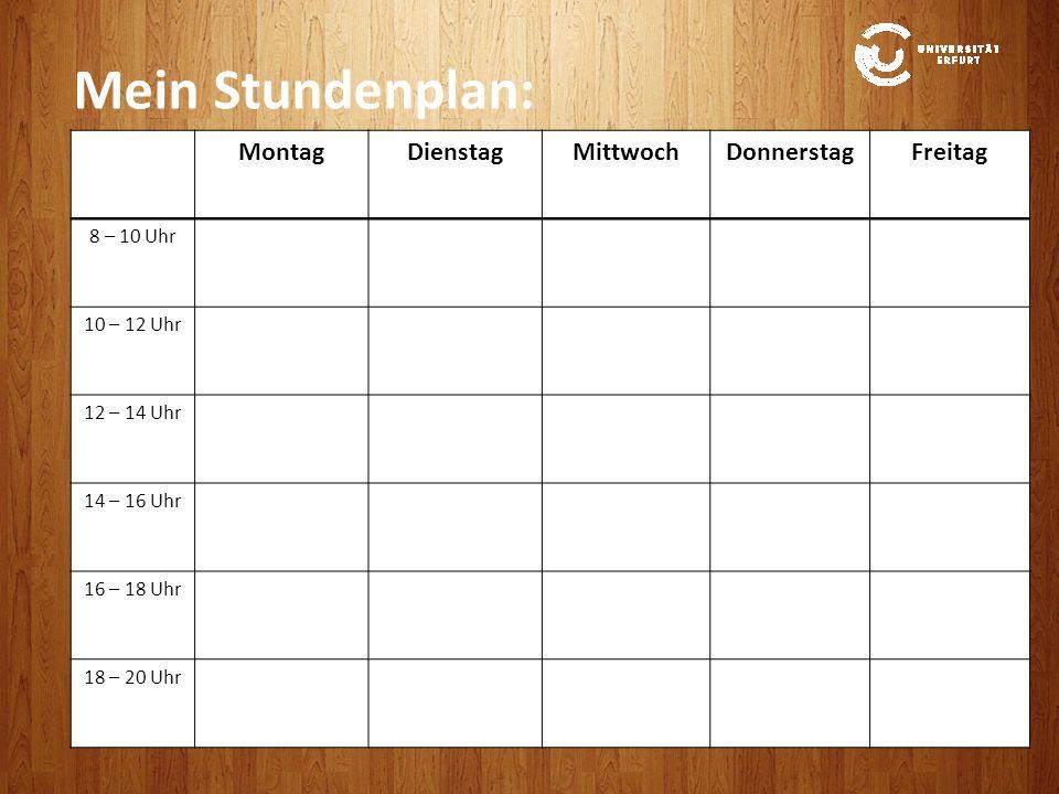 MontagDienstagMittwochDonnerstagFreitag 8 – 10 Uhr 10 – 12 Uhr 12 – 14 Uhr 14 – 16 Uhr 16 – 18 Uhr 18 – 20 Uhr Mein Stundenplan: