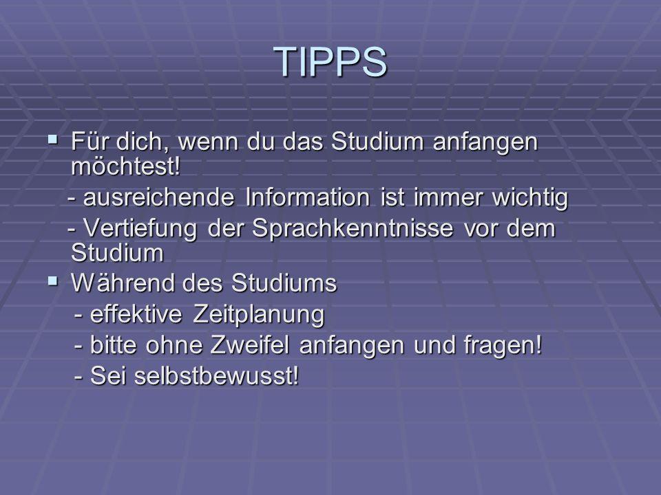 TIPPS Für dich, wenn du das Studium anfangen möchtest! Für dich, wenn du das Studium anfangen möchtest! - ausreichende Information ist immer wichtig -