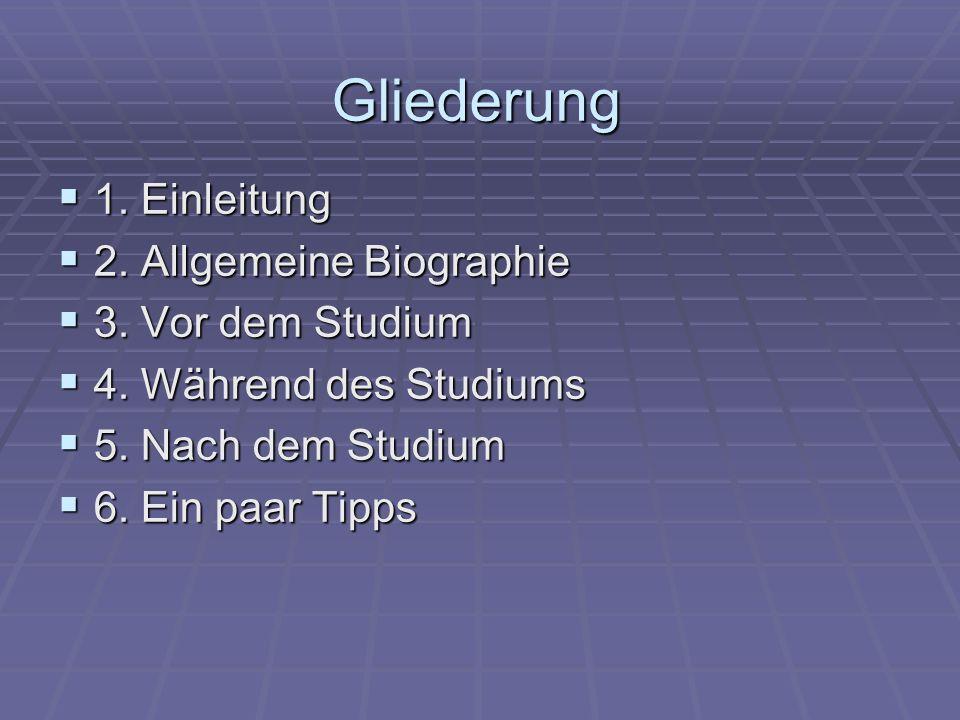 Gliederung 1. Einleitung 1. Einleitung 2. Allgemeine Biographie 2. Allgemeine Biographie 3. Vor dem Studium 3. Vor dem Studium 4. Während des Studiums