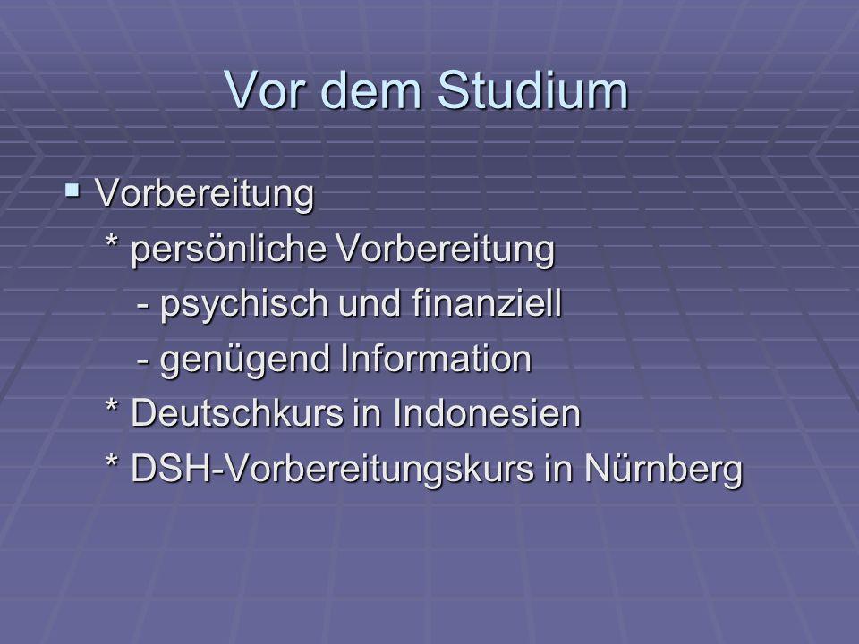 Vor dem Studium Vorbereitung Vorbereitung * persönliche Vorbereitung * persönliche Vorbereitung - psychisch und finanziell - psychisch und finanziell