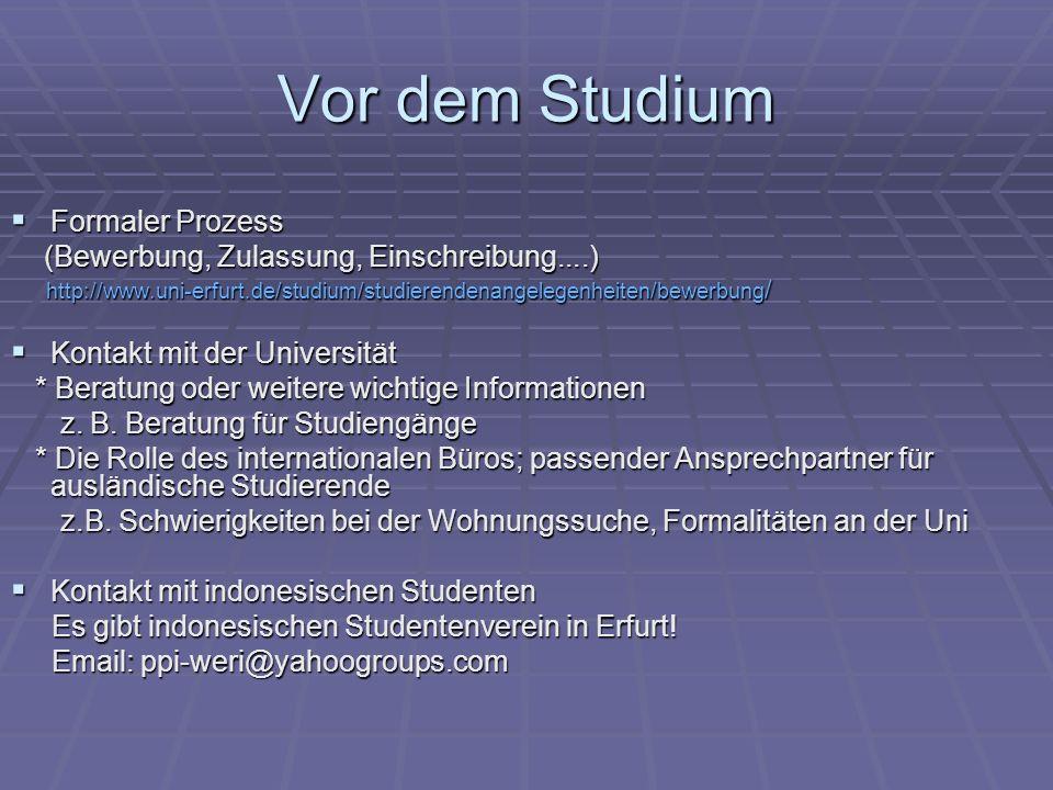 Vor dem Studium Formaler Prozess Formaler Prozess (Bewerbung, Zulassung, Einschreibung....) (Bewerbung, Zulassung, Einschreibung....) http://www.uni-e