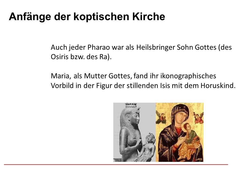Afghanistan Anfänge der koptischen Kirche Auch jeder Pharao war als Heilsbringer Sohn Gottes (des Osiris bzw. des Ra). Maria, als Mutter Gottes, fand