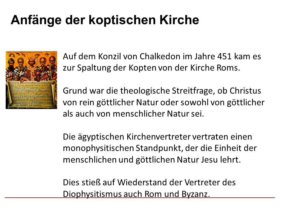 Afghanistan Anfänge der koptischen Kirche Auf dem Konzil von Chalkedon im Jahre 451 kam es zur Spaltung der Kopten von der Kirche Roms. Grund war die