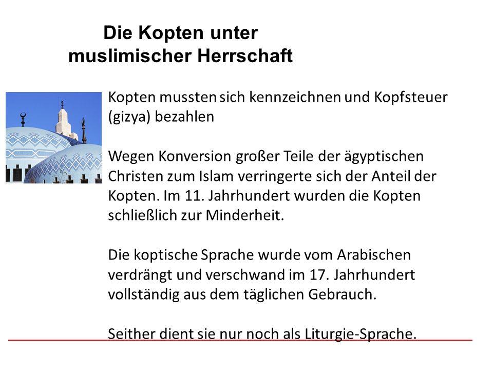 Afghanistan Die Kopten unter muslimischer Herrschaft Kopten mussten sich kennzeichnen und Kopfsteuer (gizya) bezahlen Wegen Konversion großer Teile de