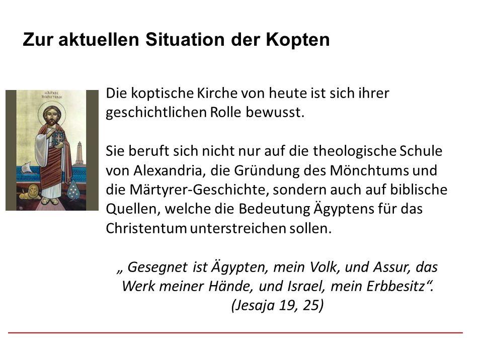 Afghanistan Zur aktuellen Situation der Kopten Die koptische Kirche von heute ist sich ihrer geschichtlichen Rolle bewusst. Sie beruft sich nicht nur
