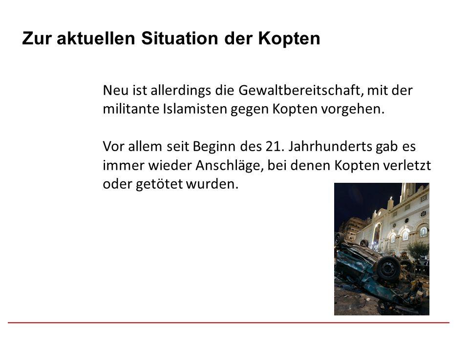 Afghanistan Zur aktuellen Situation der Kopten Neu ist allerdings die Gewaltbereitschaft, mit der militante Islamisten gegen Kopten vorgehen. Vor alle
