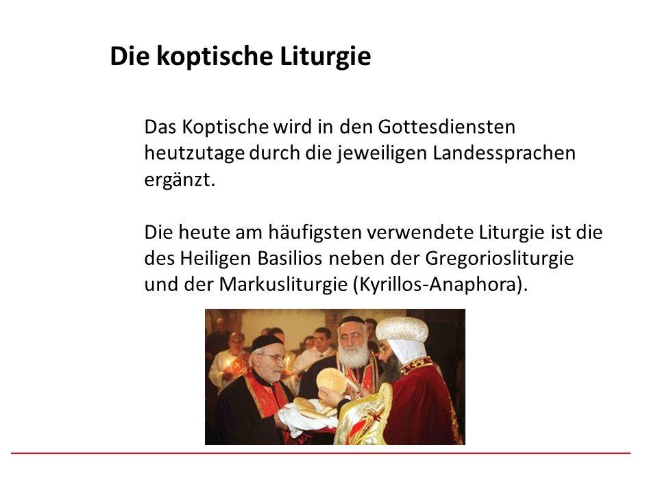 Afghanistan Die koptische Liturgie Das Koptische wird in den Gottesdiensten heutzutage durch die jeweiligen Landessprachen ergänzt. Die heute am häufi