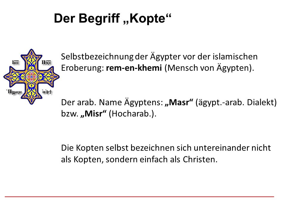 Afghanistan Der Begriff Kopte Selbstbezeichnung der Ägypter vor der islamischen Eroberung: rem-en-khemi (Mensch von Ägypten). Der arab. Name Ägyptens: