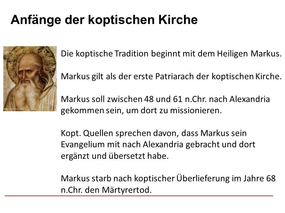 Afghanistan Anfänge der koptischen Kirche Die koptische Tradition beginnt mit dem Heiligen Markus. Markus gilt als der erste Patriarach der koptischen