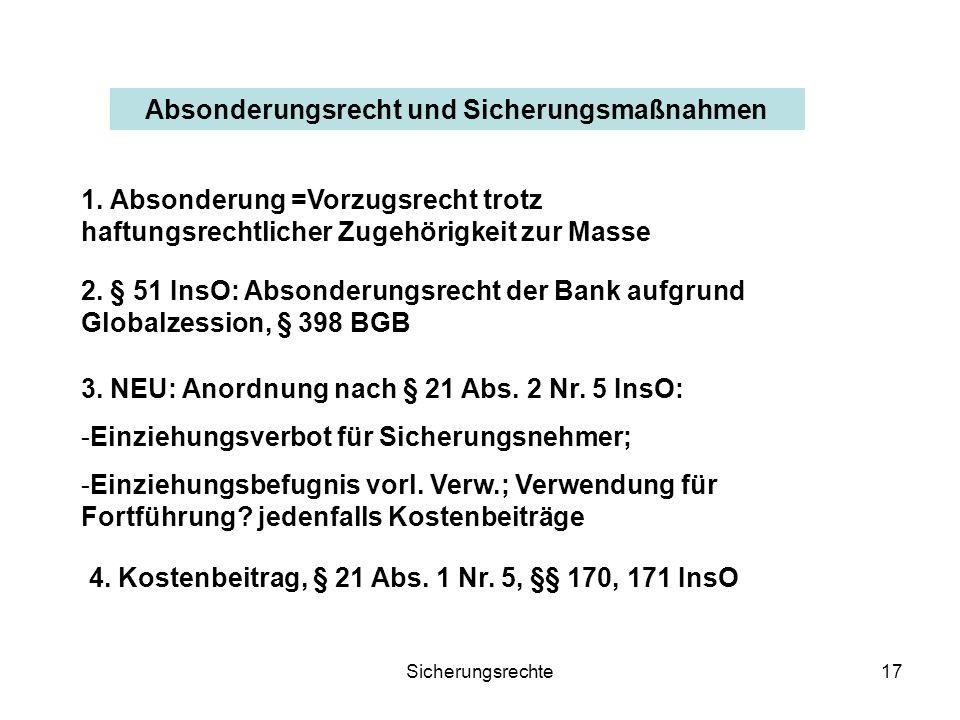Sicherungsrechte17 Absonderungsrecht und Sicherungsmaßnahmen 3. NEU: Anordnung nach § 21 Abs. 2 Nr. 5 InsO: -Einziehungsverbot für Sicherungsnehmer; -