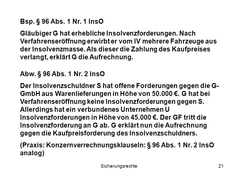 Sicherungsrechte21 Bsp. § 96 Abs. 1 Nr. 1 InsO Gläubiger G hat erhebliche Insolvenzforderungen. Nach Verfahrenseröffnung erwirbt er vom IV mehrere Fah