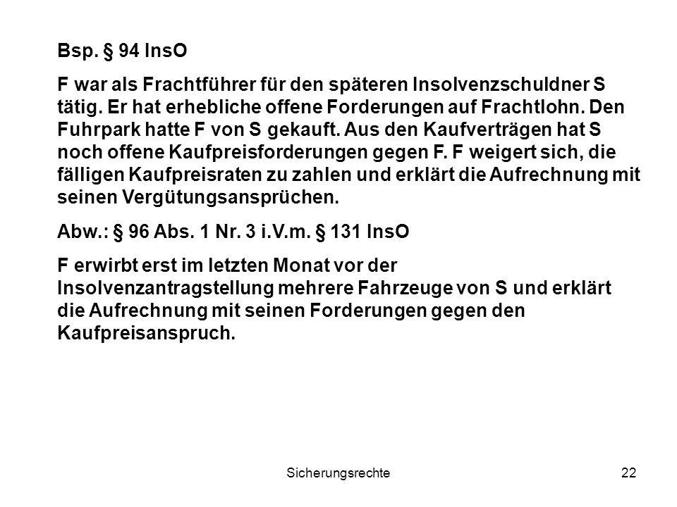 Sicherungsrechte22 Bsp. § 94 InsO F war als Frachtführer für den späteren Insolvenzschuldner S tätig. Er hat erhebliche offene Forderungen auf Frachtl