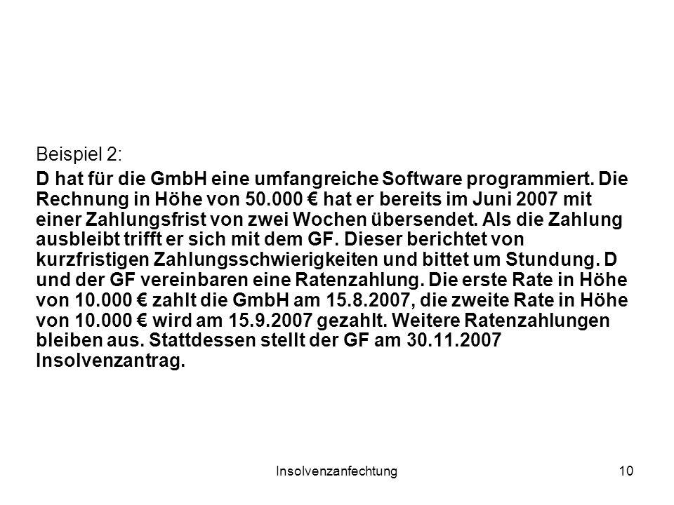 Insolvenzanfechtung10 Beispiel 2: D hat für die GmbH eine umfangreiche Software programmiert. Die Rechnung in Höhe von 50.000 hat er bereits im Juni 2