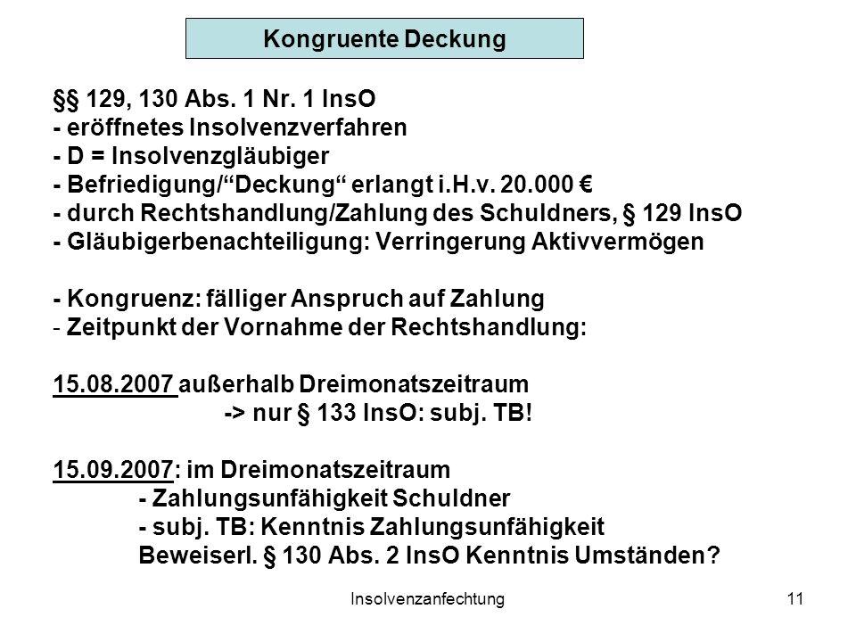 Insolvenzanfechtung11 Kongruente Deckung §§ 129, 130 Abs. 1 Nr. 1 InsO - eröffnetes Insolvenzverfahren - D = Insolvenzgläubiger - Befriedigung/Deckung
