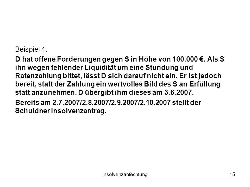 Insolvenzanfechtung15 Beispiel 4: D hat offene Forderungen gegen S in Höhe von 100.000. Als S ihn wegen fehlender Liquidität um eine Stundung und Rate