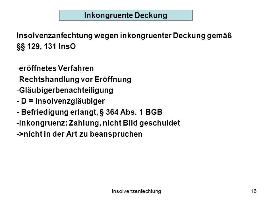 Insolvenzanfechtung16 Inkongruente Deckung Insolvenzanfechtung wegen inkongruenter Deckung gemäß §§ 129, 131 InsO -eröffnetes Verfahren -Rechtshandlun