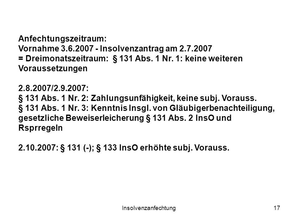 Insolvenzanfechtung17 Anfechtungszeitraum: Vornahme 3.6.2007 - Insolvenzantrag am 2.7.2007 = Dreimonatszeitraum: § 131 Abs. 1 Nr. 1: keine weiteren Vo
