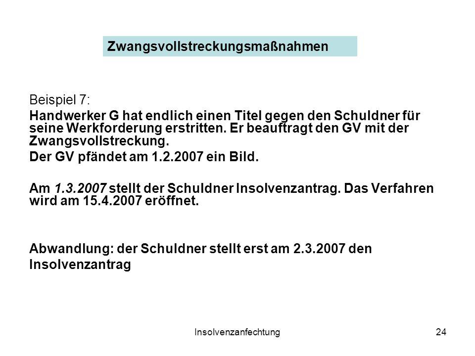 Insolvenzanfechtung24 Beispiel 7: Handwerker G hat endlich einen Titel gegen den Schuldner für seine Werkforderung erstritten.