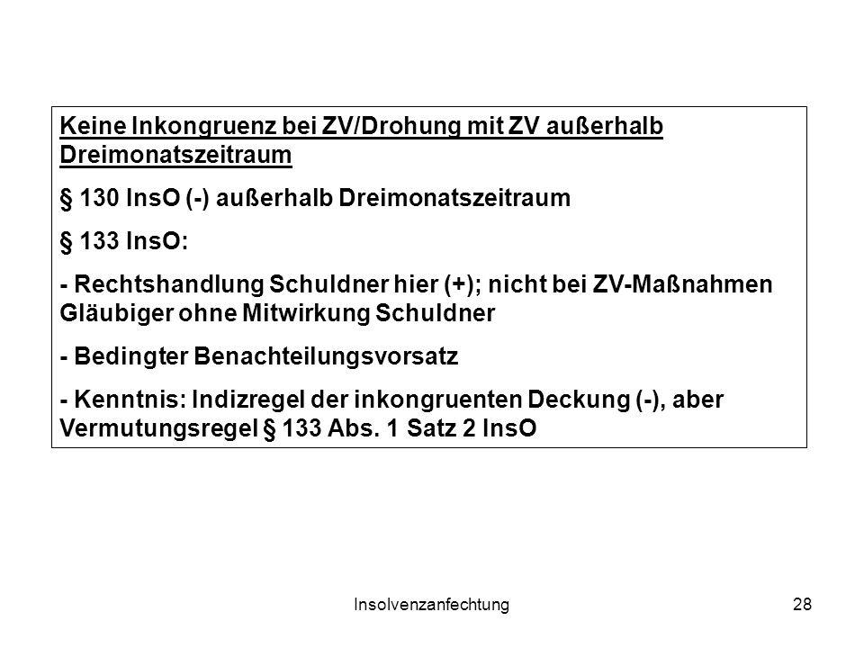 Insolvenzanfechtung28 Keine Inkongruenz bei ZV/Drohung mit ZV außerhalb Dreimonatszeitraum § 130 InsO (-) außerhalb Dreimonatszeitraum § 133 InsO: - R