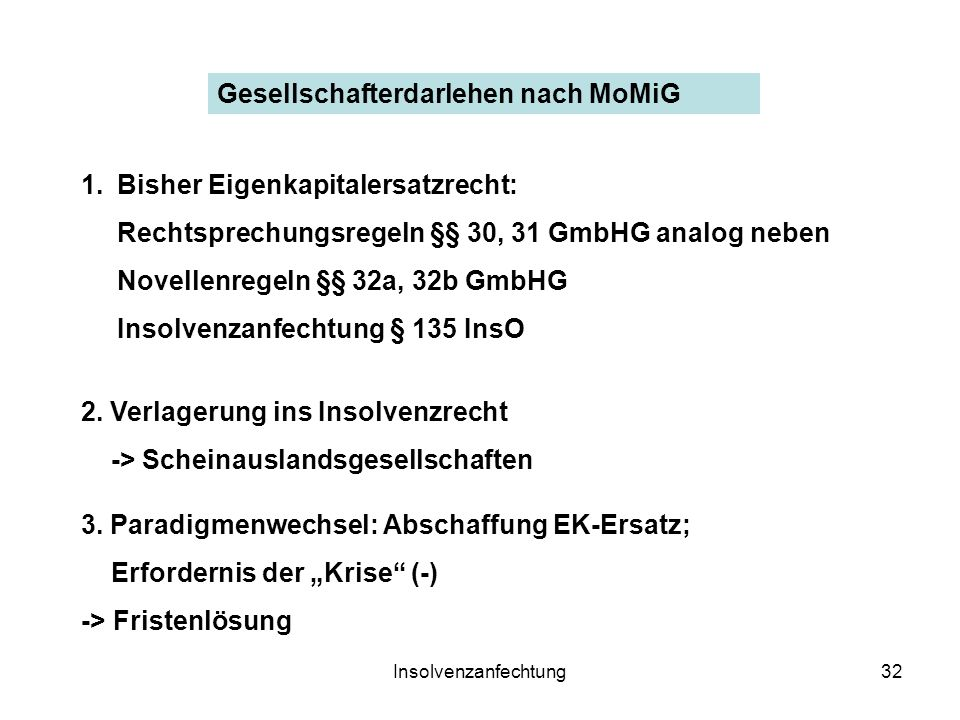Insolvenzanfechtung32 Gesellschafterdarlehen nach MoMiG 1.Bisher Eigenkapitalersatzrecht: Rechtsprechungsregeln §§ 30, 31 GmbHG analog neben Novellenr