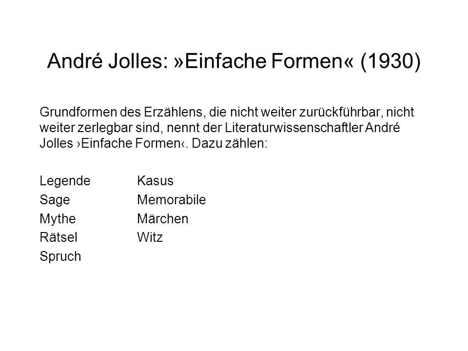 André Jolles: »Einfache Formen« (1930) Grundformen des Erzählens, die nicht weiter zurückführbar, nicht weiter zerlegbar sind, nennt der Literaturwiss