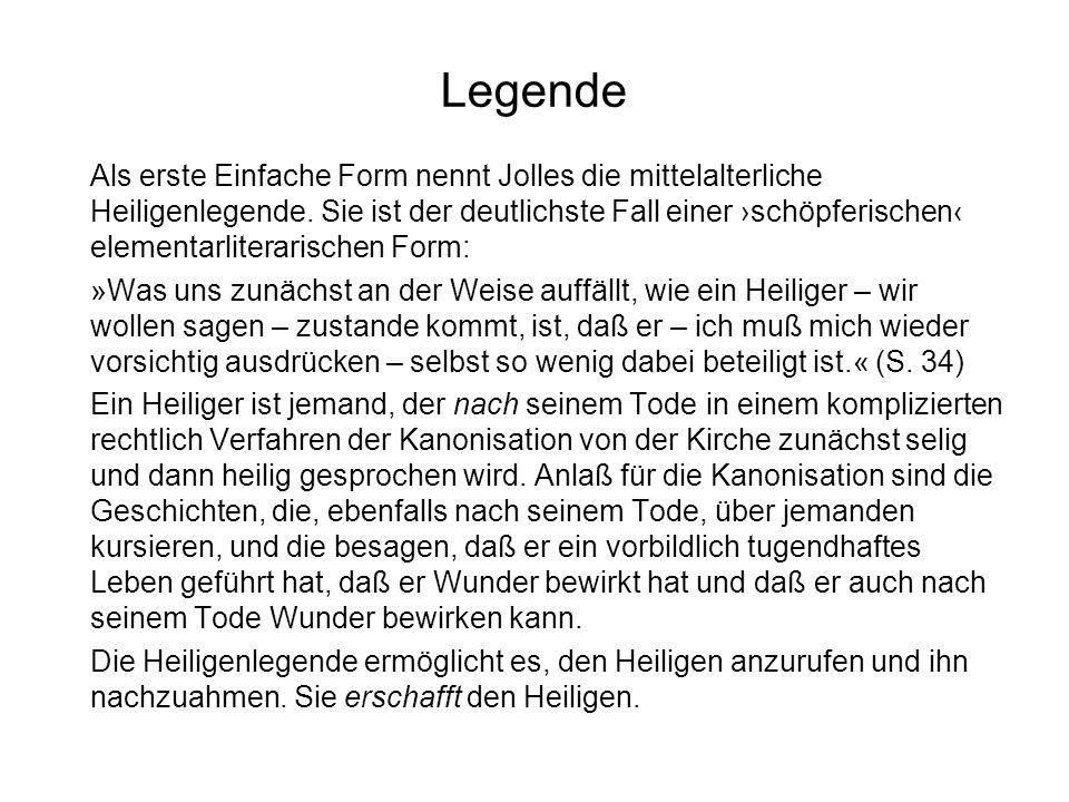 Legende Als erste Einfache Form nennt Jolles die mittelalterliche Heiligenlegende. Sie ist der deutlichste Fall einer schöpferischen elementarliterari