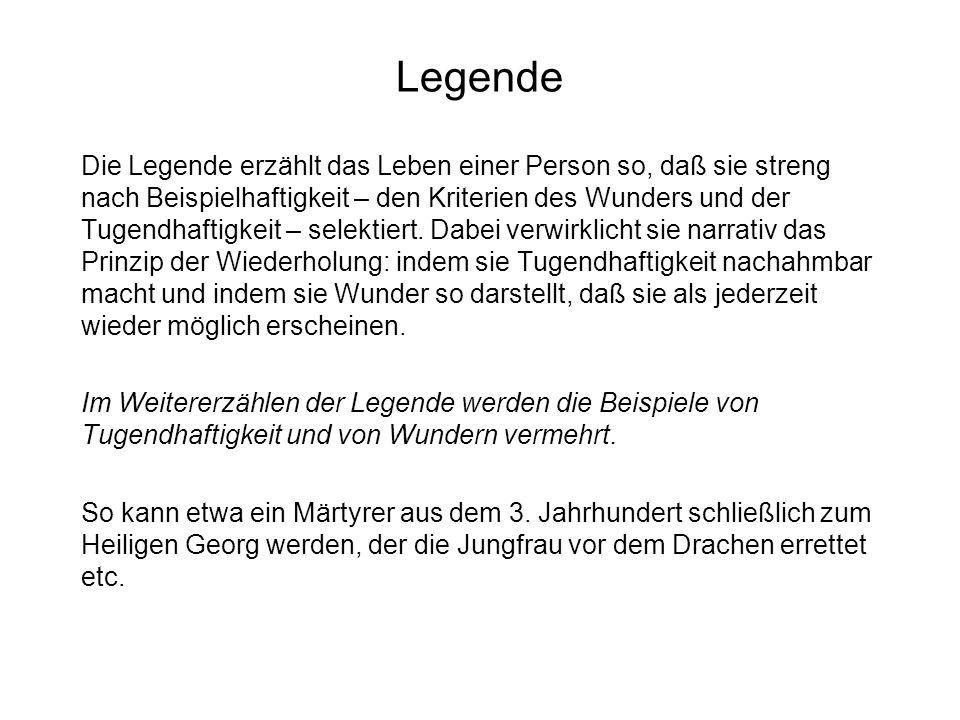 Legende Die Legende erzählt das Leben einer Person so, daß sie streng nach Beispielhaftigkeit – den Kriterien des Wunders und der Tugendhaftigkeit – s