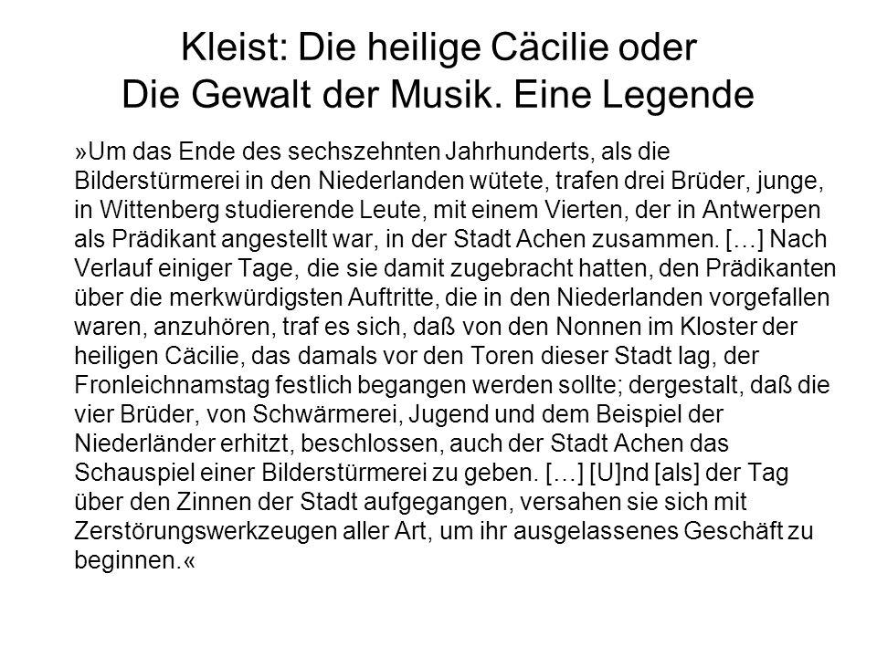 Kleist: Die heilige Cäcilie oder Die Gewalt der Musik. Eine Legende »Um das Ende des sechszehnten Jahrhunderts, als die Bilderstürmerei in den Niederl