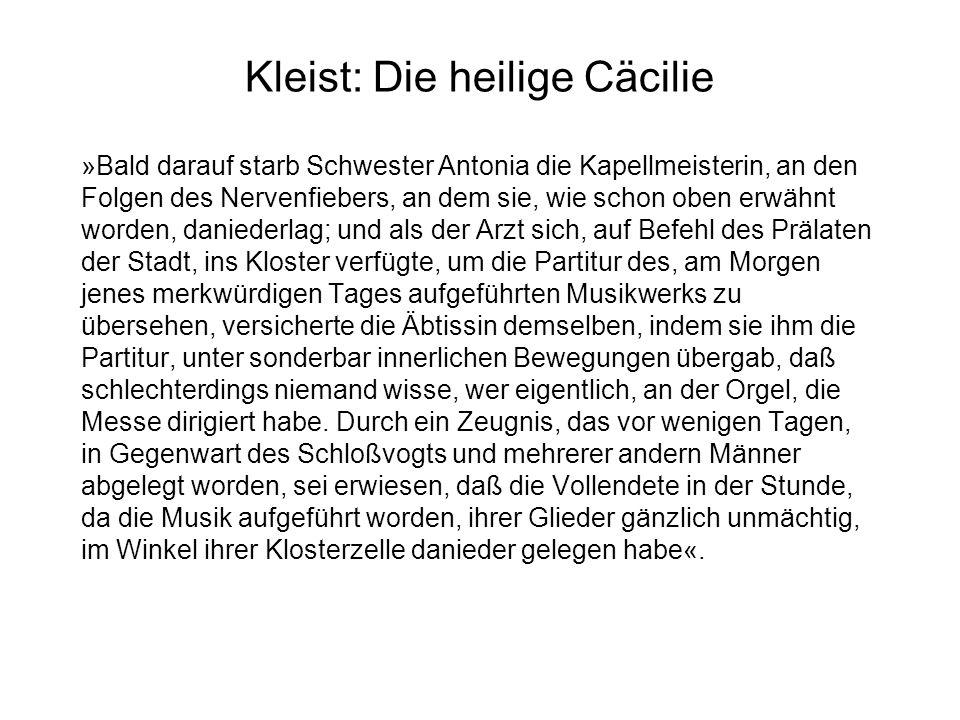 Kleist: Die heilige Cäcilie »Bald darauf starb Schwester Antonia die Kapellmeisterin, an den Folgen des Nervenfiebers, an dem sie, wie schon oben erwä