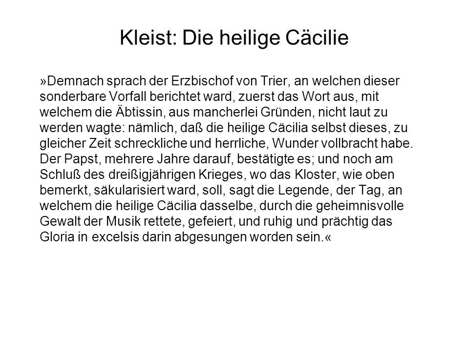 Kleist: Die heilige Cäcilie »Demnach sprach der Erzbischof von Trier, an welchen dieser sonderbare Vorfall berichtet ward, zuerst das Wort aus, mit we
