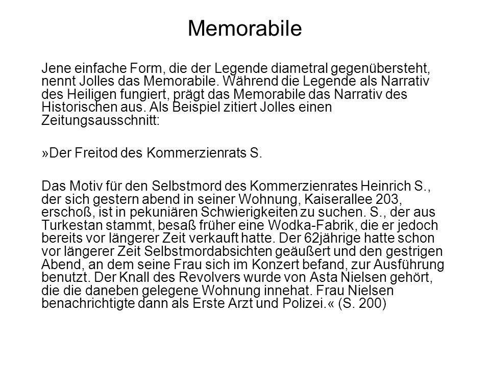 Memorabile Jene einfache Form, die der Legende diametral gegenübersteht, nennt Jolles das Memorabile. Während die Legende als Narrativ des Heiligen fu