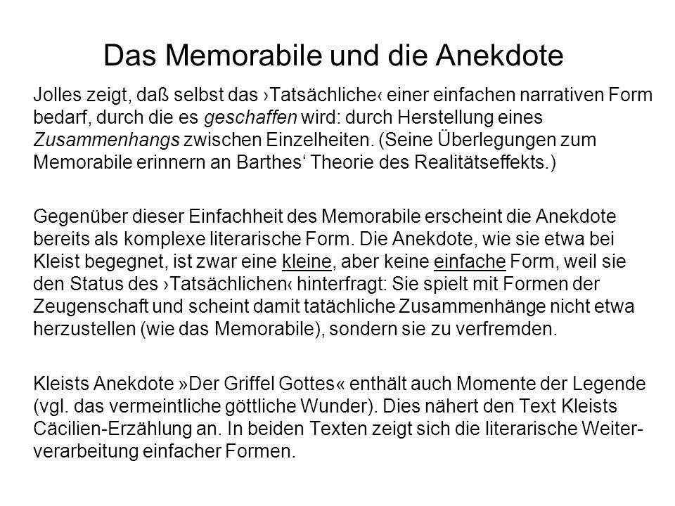 Das Memorabile und die Anekdote Jolles zeigt, daß selbst das Tatsächliche einer einfachen narrativen Form bedarf, durch die es geschaffen wird: durch