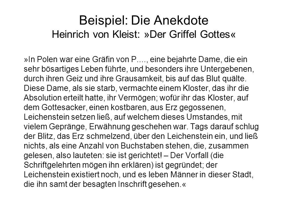 Beispiel: Die Anekdote Heinrich von Kleist: »Der Griffel Gottes« »In Polen war eine Gräfin von P...., eine bejahrte Dame, die ein sehr bösartiges Lebe