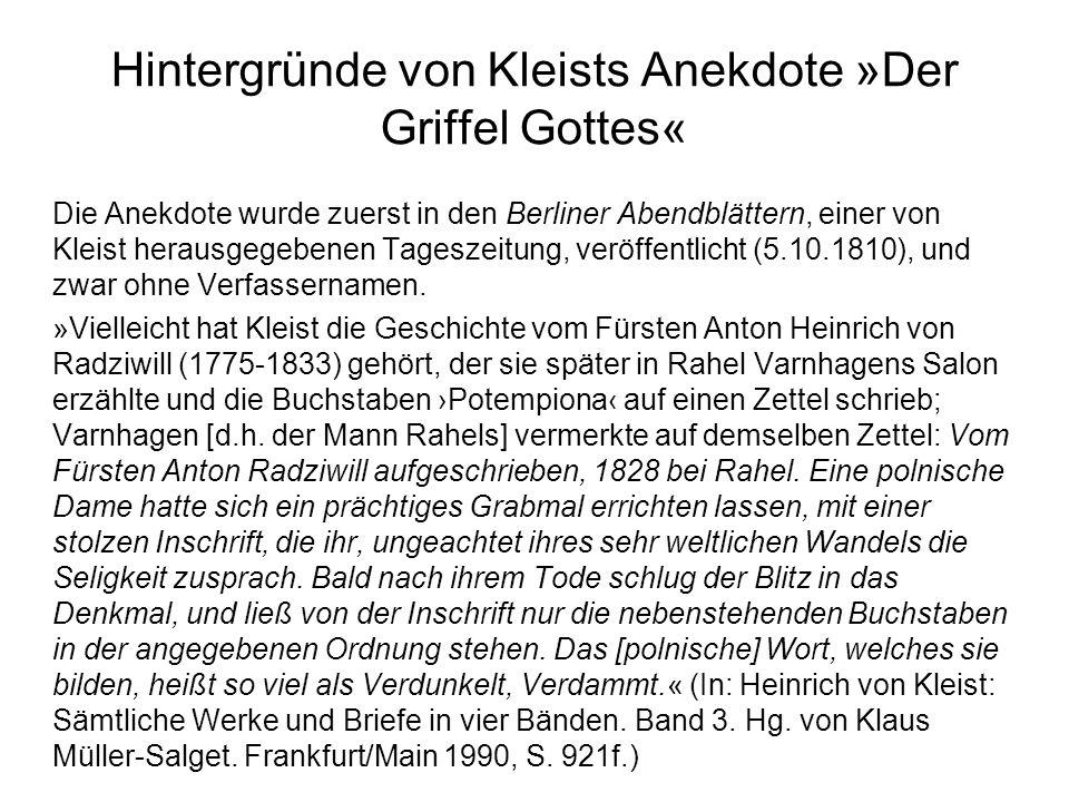 Hintergründe von Kleists Anekdote »Der Griffel Gottes« Die Anekdote wurde zuerst in den Berliner Abendblättern, einer von Kleist herausgegebenen Tages