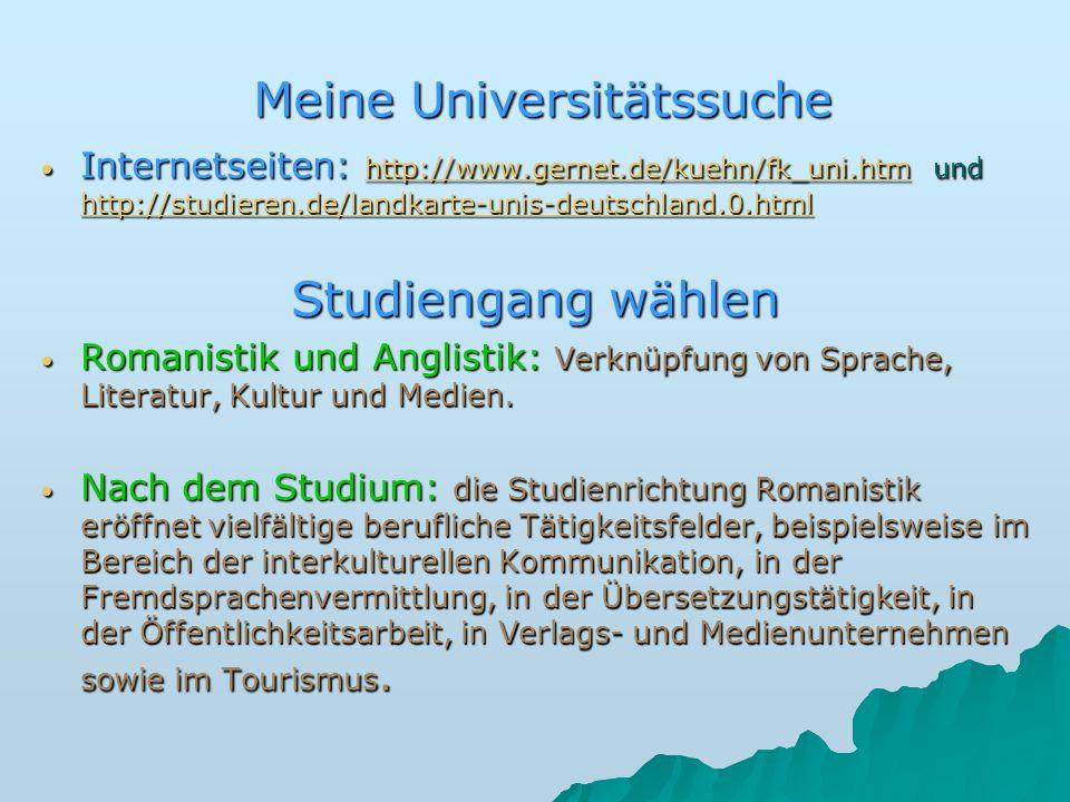 Meine Universitätssuche Meine Universitätssuche Internetseiten: http://www.gernet.de/kuehn/fk_uni.htm und http://studieren.de/landkarte-unis-deutschla