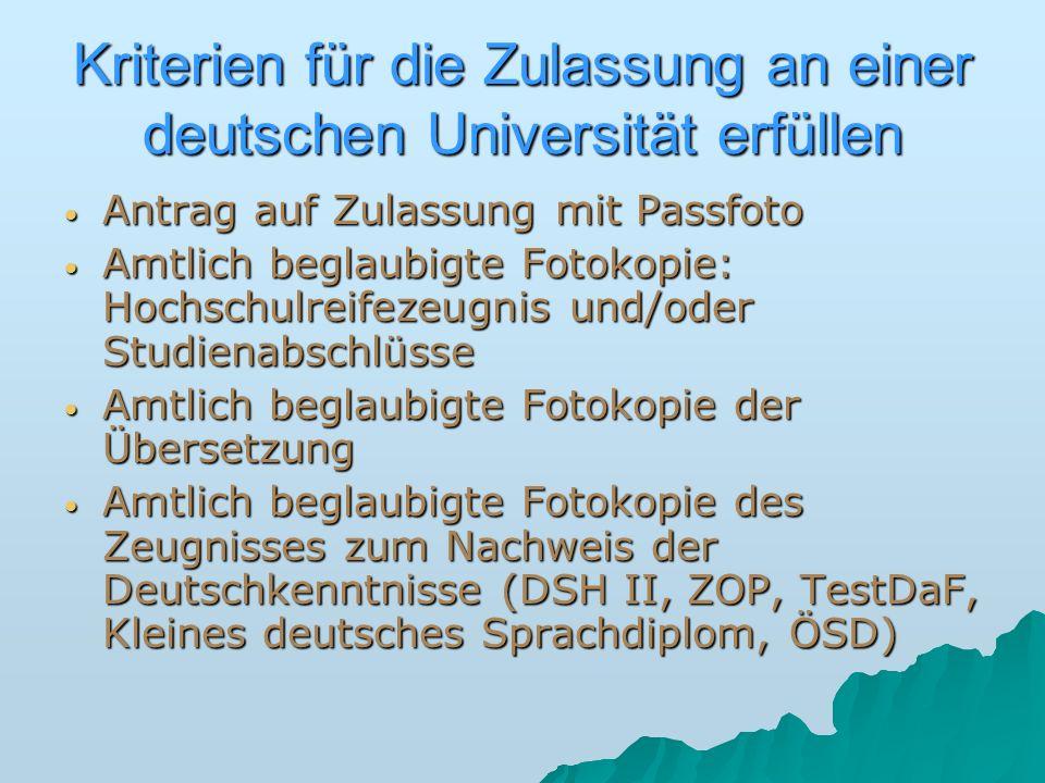 Kriterien für die Zulassung an einer deutschen Universität erfüllen Antrag auf Zulassung mit Passfoto Antrag auf Zulassung mit Passfoto Amtlich beglau