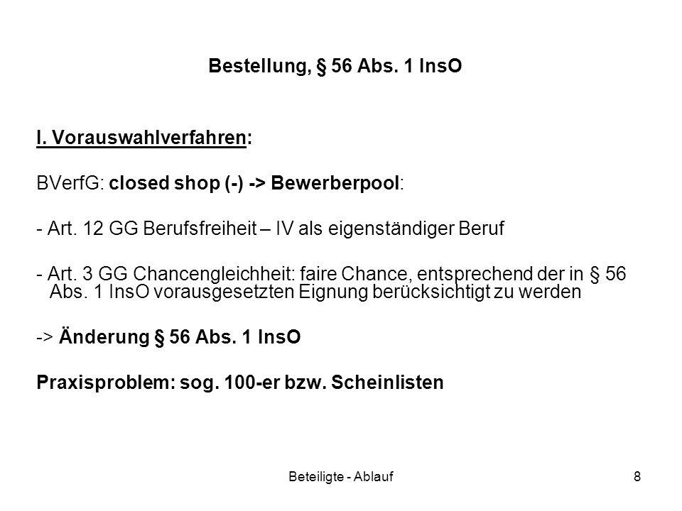 Beteiligte - Ablauf8 Bestellung, § 56 Abs. 1 InsO I. Vorauswahlverfahren: BVerfG: closed shop (-) -> Bewerberpool: - Art. 12 GG Berufsfreiheit – IV al